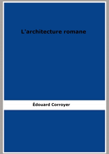 L'architecture romane (1888) eBook by Édouard Corroyer