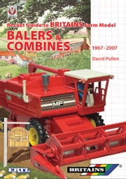 Pocket Guide to Britains Farm Model Balers & Combines 1967-2007 ebook by David Pullen CEng CEnv MIAgrE
