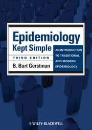 Epidemiology Kept Simple - An Introduction to Traditional and Modern Epidemiology ebook by B. Burt Gerstman
