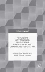 Networks Governance, Partnership Management and Coalitions Federation ebook by Christophe Assens, Dr Aline Courie Lemeur