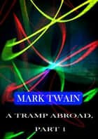 A Tramp Abroad, Part 1 ebook by Mark Twain