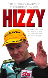 Hizzy: The Autobiography of Steve Hislop ebook by Steve Hislop
