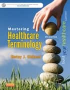 Mastering Healthcare Terminology - E-Book ebook by Betsy J. Shiland, MS, RHIA,...