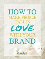 How to Make People Fall In Love with Your Brand