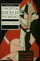 Conceptual Issues in Psychology ebook by Elizabeth R. Valentine
