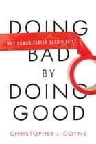 Doing Bad by Doing Good ebook by Christopher Coyne