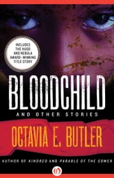 Bloodchild: And Other Stories - And Other Stories ebook by Octavia E. Butler