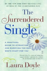 The Surrendered Single - A Practical Guide to Attracting and Marrying the M ebook by Laura Doyle