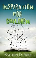 Inspiration for Children ebook by Kayleen Parr