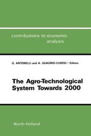 The Agro-Technological System towards 2000: A European Perspective ebook by Antonelli, G.