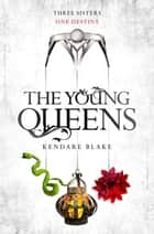 The Young Queens - A Three Dark Crowns novella ebook by Kendare Blake