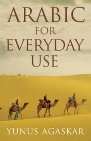 Arabic For Everyday Use ebook by Yunus Agaskar