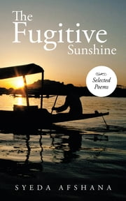 The Fugitive Sunshine - Selected Poems ebook by Syeda Afshana