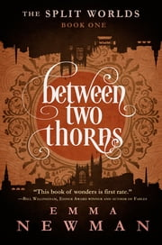 Between Two Thorns - The Split Worlds - Book One ebook by Emma Newman