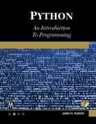 Python - An Introduction to Programming ebook by James R. Parker