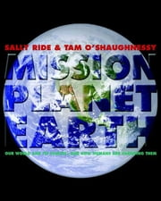 Mission: Planet Earth - Our World and Its Climate--and How Humans Are Changing Them ebook by Sally Ride,Tam O'Shaughnessy