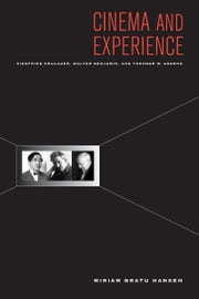 Cinema and Experience - Siegfried Kracauer, Walter Benjamin, and Theodor W. Adorno ebook by Edward Dimendberg,Miriam Hansen