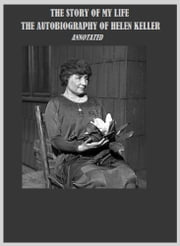 The Story of My Life: The Autobiography of Helen Keller (Annotated) ebook by Helen Keller