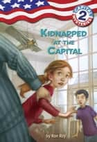 Capital Mysteries #2: Kidnapped at the Capital ebook by Ron Roy, Liza Woodruff