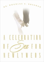 A Celebration of Sex for Newlyweds ebook by Kobo.Web.Store.Products.Fields.ContributorFieldViewModel