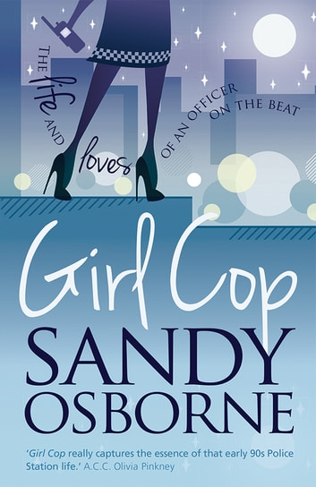 Girl Cop - The life and loves of an officer on the beat ebook by Sandy Osborne