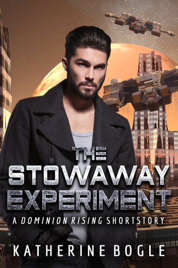 The Stowaway Experiment - A Dominion Rising Short Story ebook by Katherine Bogle