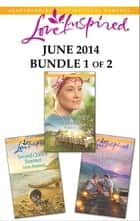 Love Inspired June 2014 - Bundle 1 of 2 - Hannah's Courtship\Second Chance Summer\Lakeside Sweethearts ebook by Emma Miller, Irene Hannon, Lisa Jordan