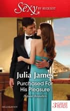 Purchased For His Pleasure/Bought For The Greek's Bed/Penniless And Purchased/The Dark Side Of Desire eBook by Julia James