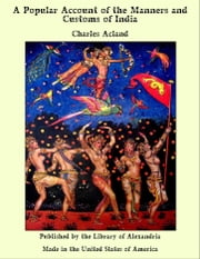 A Popular Account of the Manners and Customs of India ebook by Charles Acland