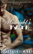 Midnight's Fate - The Cynn Cruors Bloodline Series, #4 ebook by Isobelle Cate