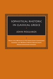 Sophistical Rhetoric in Classical Greece ebook by John Poulakos,Thomas W. Benson