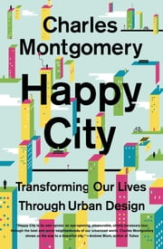 Happy City: Transforming Our Lives Through Urban Design ebook by Charles Montgomery
