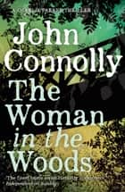 The Woman in the Woods - A Charlie Parker Thriller: 16. From the No. 1 Bestselling Author of A Game of Ghosts ekitaplar by John Connolly
