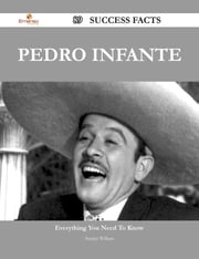 Pedro Infante 89 Success Facts - Everything you need to know about Pedro Infante ebook by Stanley William
