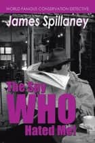 The Spy Who Hated Me! - A James Spillaney Casefile ebook by Shaun Chapman