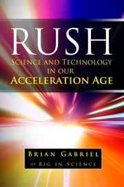 Rush: Science and Technology in Our Acceleration Age ebook by Brian Gabriel