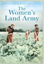 Women's Land Army ebook by Bob Powell,Nigel Westacott