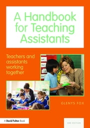 A Handbook for Teaching Assistants - Teachers and assistants working together ebook by Glenys Fox