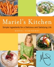 Mariel's Kitchen - Simple Ingredients for a Delicious and Satisfying Life ebook by Mariel Hemingway