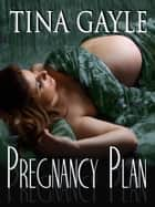 Pregnancy Plan ebook by Tina Gayle