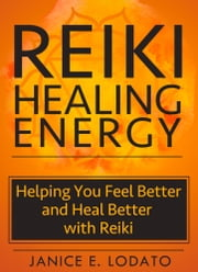 Reiki Healing Energy ebook by Janice E. Lodato