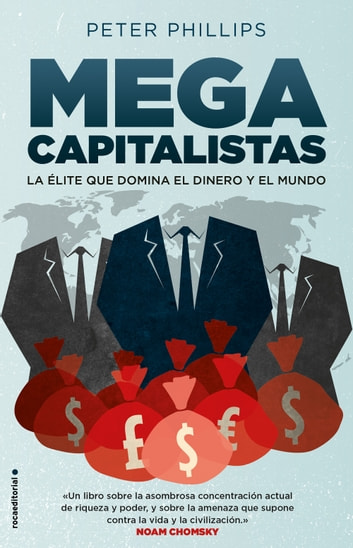 Megacapitalistas - La élite que domina el dinero y el mundo eBook by Peter Phillips