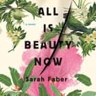 All Is Beauty Now audiobook by Sarah Faber