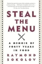 Steal the Menu - A Memoir of Forty Years in Food ebook by Raymond Sokolov