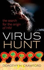 Virus Hunt: The search for the origin of HIV/AIDs ebook by Dorothy H. Crawford