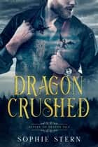 Dragon Crushed: An Enemies-to-Lovers Paranormal Romance - Return to Dragon Isle, #2 ebook by Sophie Stern