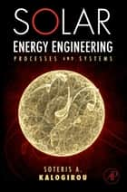 Solar Energy Engineering - Processes and Systems ebook by Soteris A. Kalogirou