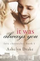 It Was Always You ebook by Ashelyn Drake