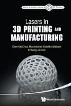 Lasers in 3D Printing and Manufacturing ebook by Chee Kai Chua, Murukeshan Vadakke Matham, Young-Jin Kim