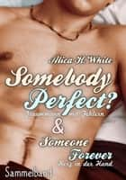 Somebody Perfect? Sammelband - incl Someone Forever, Herz in der Hand ebook by Alica H. White